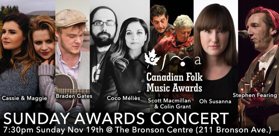 Sunday Awards Concert, 7:30pm Sunday November 19, 2017 at the Bronson Centre (211 Bronson Avenue) featuring Cassie & Maggie, Braden Gates, Coco Miélès, Scott Macmillan & Colin Grant, Oh Susanna, Stephen Fearing