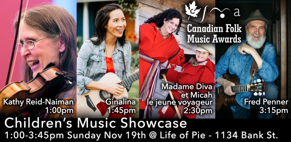 Children's Music Showcase, 1:00 - 3:45pm Sunday November 19, 2017 at Life of Pie (1134 Bank St.), featuring Kathy Reid-Naiman (1:00pm), Ginalina (1:45pm), Madame Diva et Micah le jeune voyageur (2:30pm), Fred Penner (3:15pm)