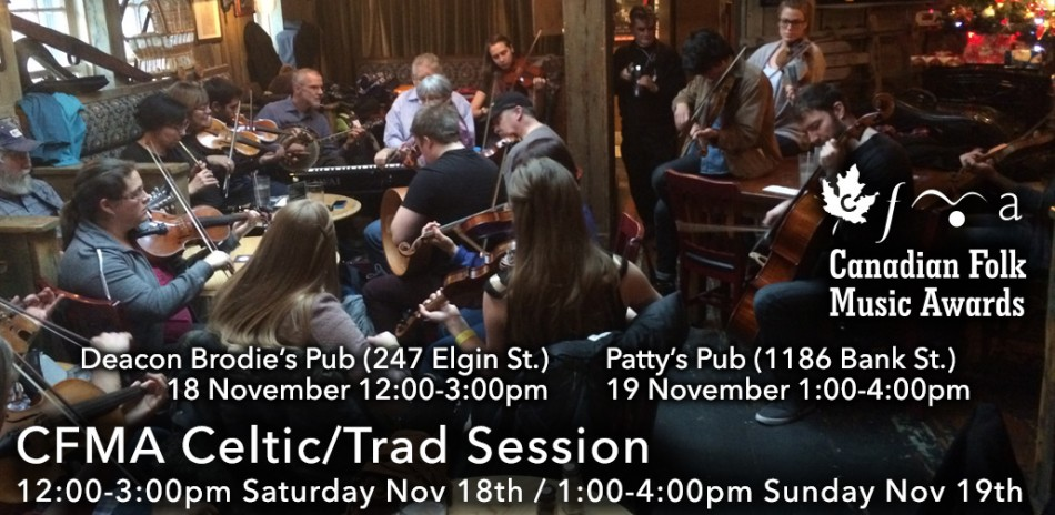 CFMA Celtic/Trad Session, 12:00 - 3:00pm Saturday November 18 at Deacon Brodie's Pub (247 Elgin St.) / 1:00 - 4:00pm Sunday November 19 at Patty's Pub (1186 Bank St.)