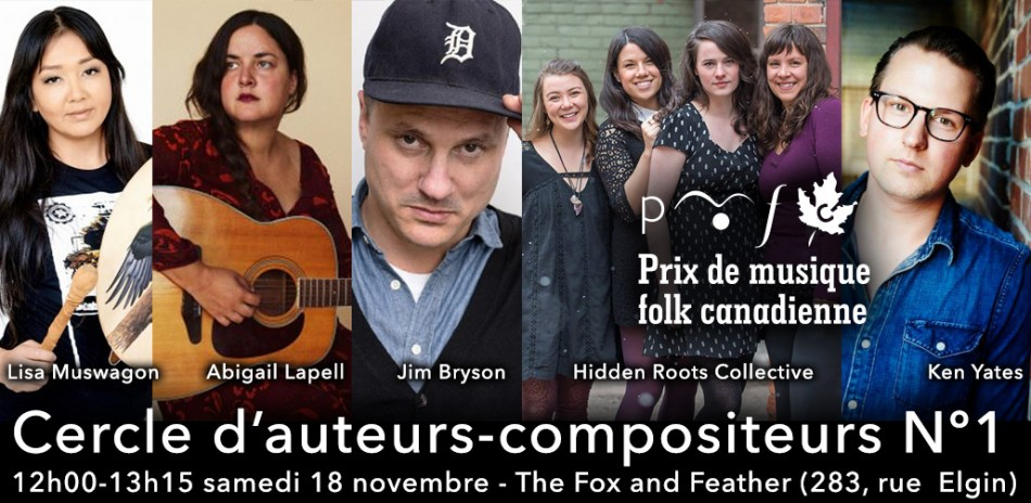 Songwriter's Circle #1, Noon - 13h15 samedi 18 novembre, 2017 au The Fox and Feather (283 Elgin) avec Lisa Muswagon, Abigail Lapell, Jim Bryson, Hidden Roots Collective, Ken Yates