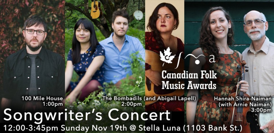 Songwriter's Concert, 12:00 - 3:45pm Sunday November 19, 2017 at Stella Luna (1103 Bank St.), featuring 100 Mile House (1:00pm), The Bombadils (and Abigail Lapell) (2:00pm), Hannah Shira-Naiman (3:00pm)